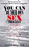 img - for You Can Be Your Own Sex Therapist : A Systematized Behavioral Approach to Enhancing Your Sensual Pleasures, Improving Your Sexual Enjoyment by Altman PH.D., Carole (May 25, 1997) Paperback book / textbook / text book