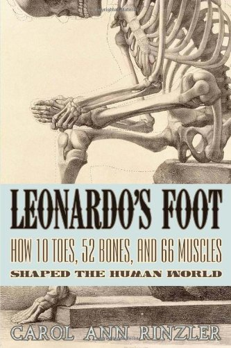 Leonardo's Foot: How 10 Toes, 52 Bones, and 66 Muscles Shaped the Human World