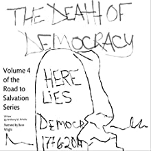 The Death of Democracy: The Road to Salvation (       UNABRIDGED) by Mr. Anthony W. Antolic Narrated by Dave Wright