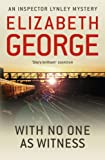 Elizabeth George With No One as Witness: The Eleventh Novel in the Best-Selling Inspector Lynley Mystery Series