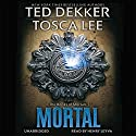 Mortal: The Books of Mortals, Book 2 (       UNABRIDGED) by Ted Dekker, Tosca Lee Narrated by Henry Leyva