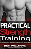 Practical strength Training: 30 Days Secret Exercise Cheat Sheet for A total Body Transformation (Total Body Transformation (strength training, starting ... fitness, strength and conditioning) Book 1)