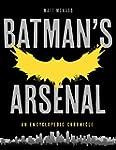 Batman's Arsenal: An Encyclopedic Chr...