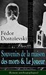 Fédor Dostoïevski: Souvenirs de la maison des morts & Le Joueur (Romans autobiographiques) par Dostoïevski