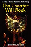 Elizabeth L. Wollman The Theater Will Rock: A History of the Rock Musical, from Hair to Hedwig