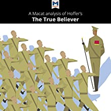 A Macat Analysis of Eric Hoffer's The True Believer: Thoughts on the Nature of Mass Movements Audiobook by Jonah S. Rubin Narrated by  Macat.com