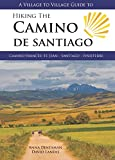 A Village to Village Guide to Hiking the Camino De Santiago: Camino Frances: St Jean - Santiago - Finisterre