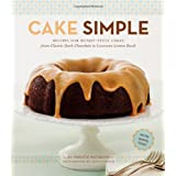 Cake Simple: Recipes for Bundt-Style Cakes from Classic Dark Chocolate to Luscious Lemon-Basil ~ Christie Matheson