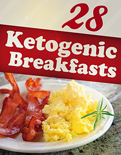 28 Ketogenic Breakfasts (Ketigenic Diet, Ketogenic Recipes, Ketogenic Cookbook, weight loss, low carb) by Alisha Morgan