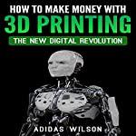 How to Make Money wwith 3D Printing: The New Digital Revolution | Adidas Wilson