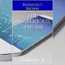 The Mysterious sPhone: Volume 1 (       UNABRIDGED) by Roosevelt Brown Narrated by Stephan Kohnke