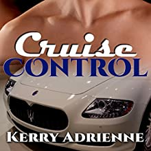 Cruise Control (       UNABRIDGED) by Kerry Adrienne Narrated by Jason P. Hilton