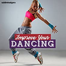 Improve Your Dancing: Become a Dancing Dynamo with Subliminal Messages  by Subliminal Guru Narrated by Subliminal Guru
