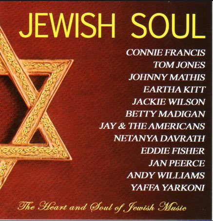 Jewish Soul: The Heart and Soul of Jewish Music by Connie Francis,&#32;Johnny Mathis,&#32;Eddie Fisher,&#32;Tom Jones and Jackie Wilson