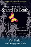 Pat Palau What to Do When You're Scared to Death: Free Yourself From The Paralyzing Effects Of Fear