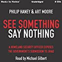 See Something Say Nothing: A Homeland Security Officer Exposes the Government's Submission to Jihad Audiobook by Philip Haney, Art Moore Narrated by Michael Gilbert