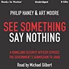 See Something Say Nothing: A Homeland Security Officer Exposes the Government's Submission to Jihad Hörbuch von Philip Haney, Art Moore Gesprochen von: Michael Gilbert