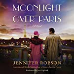 Moonlight over Paris: A Novel | Jennifer Robson