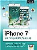 iPhone 7: Die verständliche Anleitung zu allen aktuellen iPhones inkl. iPhone 7 Plus - neu zu iOS...