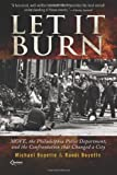 Let It Burn: MOVE, the Philadelphia Police Department, and the Confrontation that Changed a City