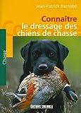 echange, troc Jean-Patrick Barnabé - Connaître le dressage des chiens de chasse
