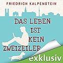 Das Leben ist kein Zweizeiler Hörbuch von Friedrich Kalpenstein Gesprochen von: Richard Barenberg