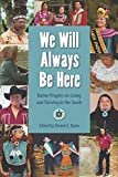 img - for We Will Always Be Here: Native Peoples on Living and Thriving in the South (Other Southerners) book / textbook / text book