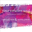 Your Creative Soul: Expressing Your Authentic Voice  by Caroline Myss, Sandra Joseph Narrated by Caroline Myss, Sandra Joseph