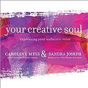 Your Creative Soul: Expressing Your Authentic Voice | [Caroline Myss, Sandra Joseph]