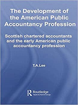 The Development Of The American Public Accounting Profession: Scottish Chartered Accountants And The Early American Public Accountancy Profession
