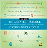 Image of The Greatest Science Stories Never Told: 100 tales of invention and discovery to astonish, bewilder, and stupefy (The Greatest Stories Never Told)