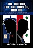 img - for The Doctor,The Eye Doctor and Me: Analogies and Parallels Between The World of Doctor Who and the Syrian Conflict book / textbook / text book
