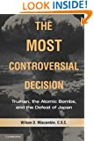 The Most Controversial Decision: Truman, the Atomic Bombs, and the Defeat of Japan (Cambridge Essential Histories)