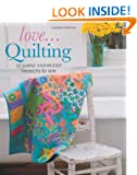 Love... Quilting: 18 Simple Step-by-step Projects to Sew