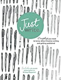Just Write: Everything you need to know about creative writing, self-publishing and getting published (Teach Yourself)