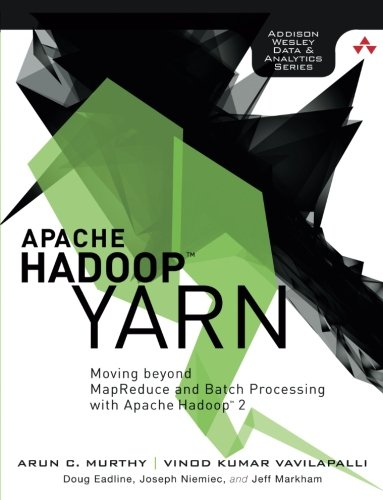 Apache Hadoop YARN: Moving beyond MapReduce and Batch Processing with Apache Hadoop 2 (Addison-Wesley Data & Analyti