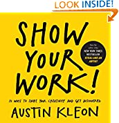 #4: Show Your Work!: 10 Ways to Share Your Creativity and Get Discovered