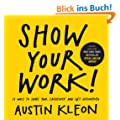 Show Your Work!: How to Share Your Creativity with the World