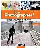 Tous photographes ! 2e éd. - 58 leçons pour réussir vos photos