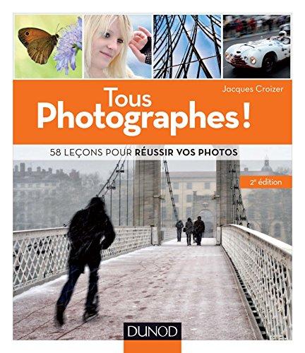 Tous photographes ! : 58 leçons pour réussir vos photos (Hors collection)