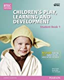img - for BTEC Level 3 National Children's Play, Learning & Development Student Book 1 (Early Years Educator): Revised for the Early Years Educator Criteria (BTEC National CPLD (EYE) 2014) book / textbook / text book