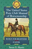 img - for The United States Pony Club Manual of Horsemanship: Basics for Beginners - D Level (Book 1) book / textbook / text book