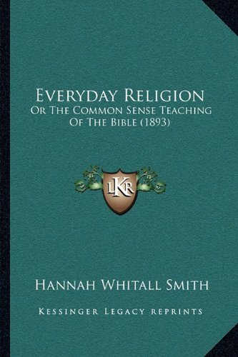 Everyday Religion: Or the Common Sense Teaching of the Bible (1893)