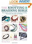 The Knotting & Braiding Bible: A comp...