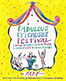 Fabulous Friendship Festival: Loving Wildly, Learning Deeply, Living Fully with Our Friends (0307341690) by Sark