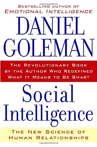 Social Intelligence: New Science of Human Relationships - Daniel Goleman