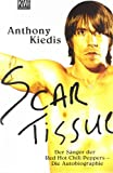 Scar Tissue (Give it Away): Der S�nger der Red Hot Chili Peppers - Die Autobiographie