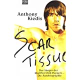 "Scar Tissue (Give it Away): Der S�nger der Red Hot Chili Peppers - Die Autobiographievon ""Anthony Kiedis"""