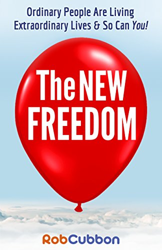 The New Freedom: Ordinary People Are Living Extraordinary Lives & So Can You! by Rob Cubbon ebook deal