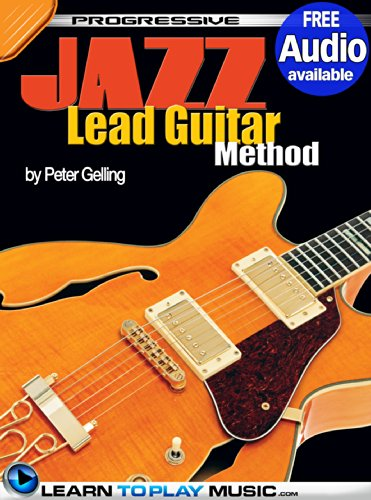 Jazz Lead Guitar Lessons For Beginners: Teach Yourself How To Play Guitar (Free Audio Available) (Progressive)